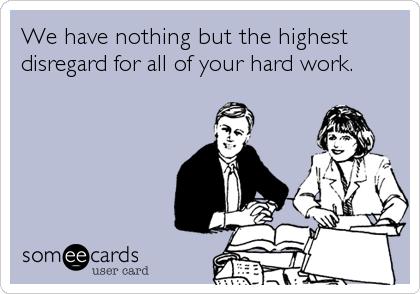 Disregard for your hard work