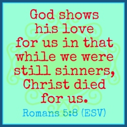 Romans 5:8, God shows his love