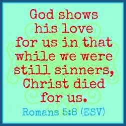 Romans 5:8, God shows his love