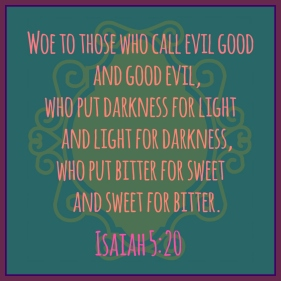 Isaiah 5:20 by Vicki Priest